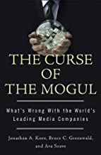 The Curse Of The Mogul: What's Wrong wit the World's Leading Media Companies