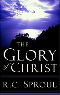 The Glory of Christ (Sproul, R. C. R.C. Sproul Library.) (Sproul, R. C. R.C. Sproul Library.)