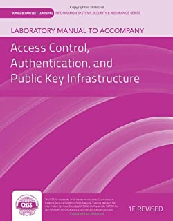 Lab Manual to Accompany Access Control, Authentication, and Public Key Infrastructure