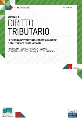 Elementi di Diritto Tributario: Per esami universitari, concorsi pubblici e abilitazioni professionali
