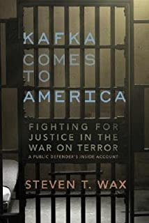 Kafka Comes to America: Fighting for Justice in the War on Terror - A Public Def