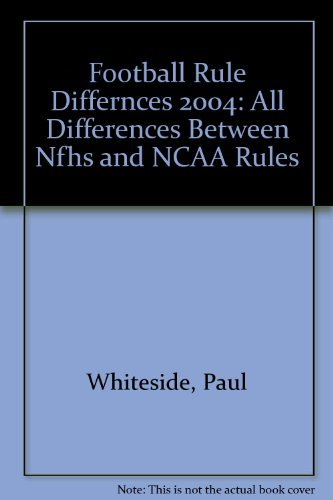 Football Rule Differences 2004: All Differences Between NFHS & NCAA Rules