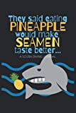 They Said Eating Pineapple Would Make Seamen Taste Better...A Scuba Diving Journal: 120 Pages 6 x 9 in. (15.24 x 22.86 cm) Detailed Scuba Diving Log ... Sea Marine Life Fish (Makes a Great Gift)