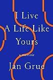 I Live a Life Like Yours: A Memoir (English Edition)