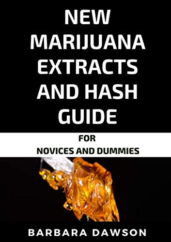 New Marijuana Extracts And Hash Guide For Novices And Dummies (English Edition)
