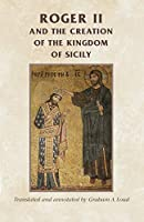 Roger II and the Creation of the Kingdom of Sicily (Manchester Medieval Sources)