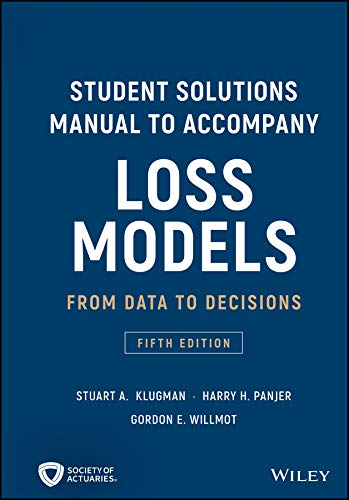 Student Solutions Manual to Accompany Loss Models: From Data to Decisions (Wiley Series in Probability and Statistics)