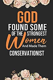 God Found Some Of The Strongest Women And Made Them Conservationist: Lined Composition Notebook Gift for Conservationist F...