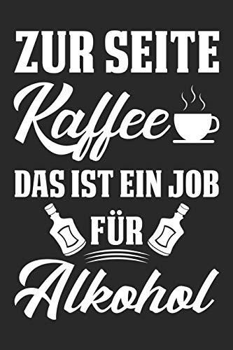 Zur Seite Kaffee Das Ist Ein Job Für Alkohol: Din A5 Linien Heft (Liniert) Zum Saufen | Notizbuch Tagebuch Planer Alkohol Bier Trinken Statt Kaffee | ... Journal Feiern Party Betrunken Notebook