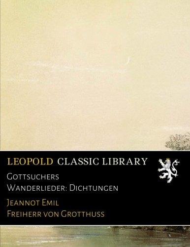 Gottsuchers Wanderlieder: Dichtungen
