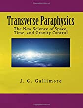 Transverse Paraphysics: The New Science of Space, Time, and Gravity Control