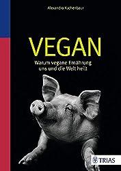 Vegan - Warum vegane Ernährung uns und die Welt heilt