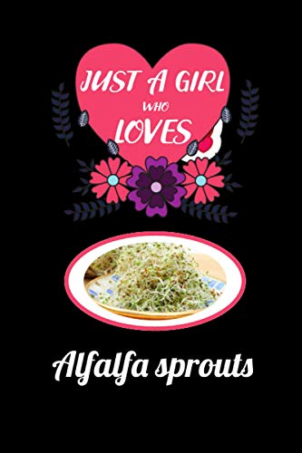 just a girl who loves Alfalfa sprouts: Blank Lined Notebook Gift For Alfalfa sprouts lover, Perfect Gift Idea For kids, men and Women Who Loves all Cooking foods, Journal For Writing hand notes.