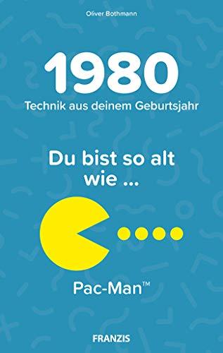 1980 - Technik aus deinem Geburtsjahr. Du bist so alt wie … Das Jahrgangsbuch für alle Technikfans | 40. Geburtstag