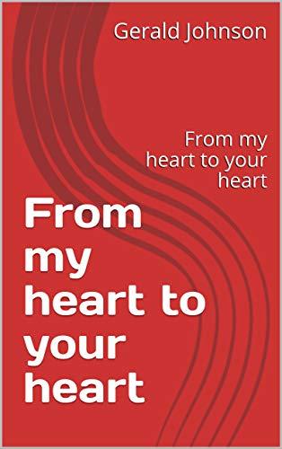 From my heart to your heart: From my heart to your heart (979868446414) (English Edition)