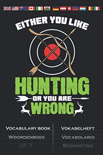 Pfeil und Bogen Jagd Like Hunting or You Are Wrong Vokabelheft: Vokabelbuch mit 2 Spalten für geduldige Jäger