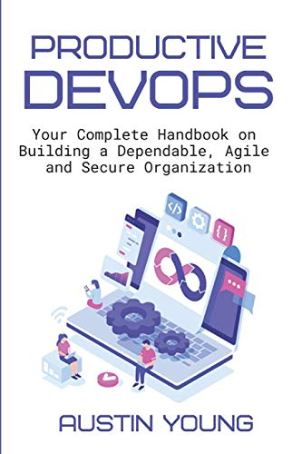 Productive DevOps: Your Complete Handbook on Building a Dependable, Agile and Secure Organization