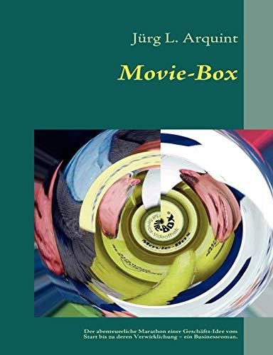 Movie-Box: Der abenteuerliche Marathon einer Geschäfts-Idee vom Start bis zu deren Verwirklichung - ein Businessroman