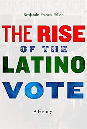 The Rise of the Latino Vote: A History (English Edition)