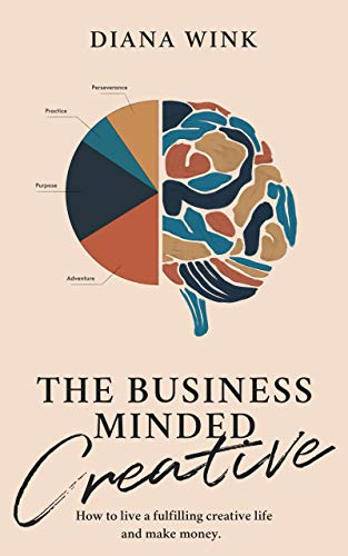 The Business Minded Creative: How To Live A Fulfilling Creative Life And Make Money (Books for Storytellers)