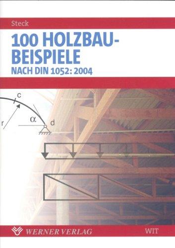 100 Beispiele aus dem Holzbau nach DIN 1052 (2003).