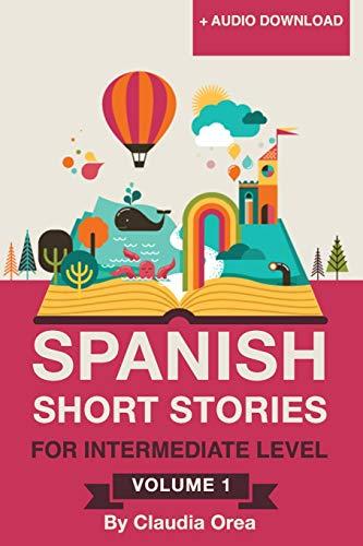 Spanish: Short Stories for Intermediate Level Volume 1: Improve your Spanish listening comprehension skills with ten Spanish stories for intermediate level