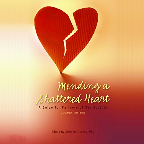 Mending a Shattered Heart: A Guide for Partners of Sex Addicts audiobook cover art