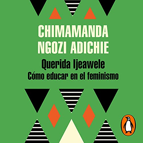 Querida Ijeawele. Cómo educar en el feminismo [Dear Ijeawele. How to Educate in Feminism] Audiobook By Chimamanda Ngozi Adichie cover art