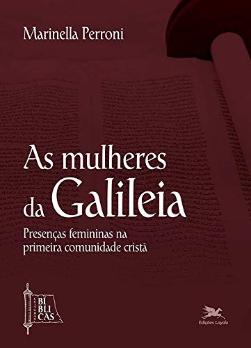 As mulheres da Galileia: Presenças femininas na primeira comunidade cristã: 1