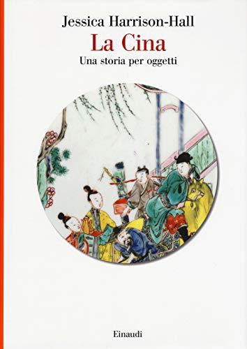 La Cina. Una storia per oggetti. Ediz. a colori