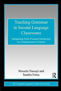 Teaching Grammar in Second Language Classrooms: Integrating Form-Focused Instruction in Communicative Context (ESL & Appli...