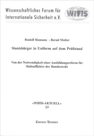 Staatsbürger in Uniform auf dem Prüfstand: Von der Notwendigkeit einer Ausbildungsreform für Stabsoffiziere der Bundeswehr (WIFIS-AKTUELL)