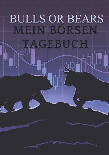 BULLS OR BEARS MEIN BÖRSEN TAGEBUCH: Notizbuch für Deine Börsengeschäfte, Trading, Daytrading, 120 Seiten, DIN A4, liniertes Papier (Trading Tagebuch, Band 3)