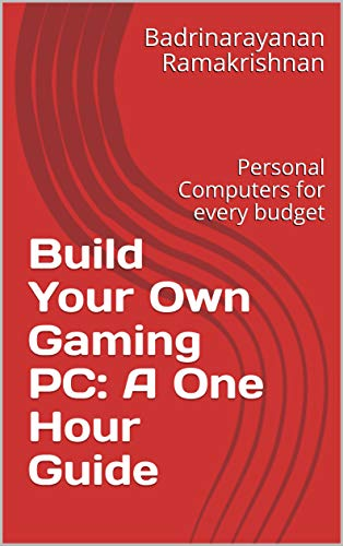 Build Your Own Gaming PC: A One Hour Guide: Personal Computers for every budget (English Edition)