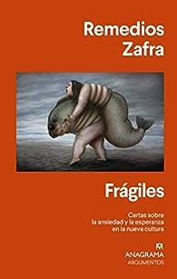 Frágiles: Cartas sobre la ansiedad y la esperanza en la nueva cultura par Remedios Zafra