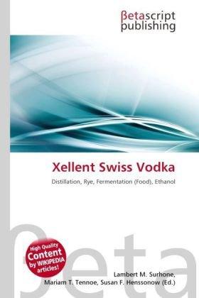 Xellent Swiss Vodka: Distillation, Rye, Fermentation (Food), Ethanol