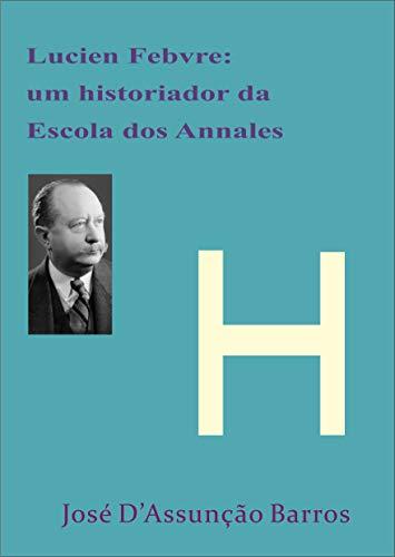 Lucien Febvre: um historiador da Escola dos Annales