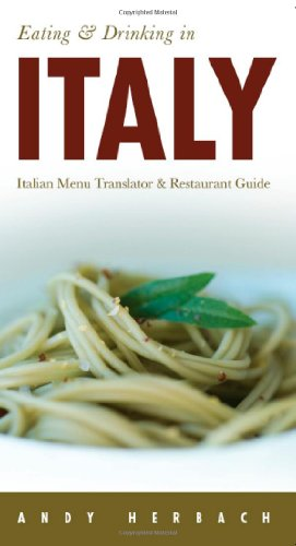 Eating & Drinking in Italy: Italian Menu Translator and Restaurant Guide (7th edition) (Open Road's Eating & Drinking in Italy)
