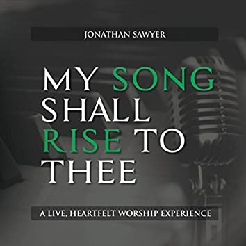 My Song Shall Rise to Thee