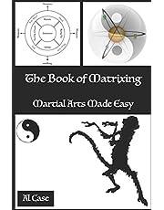 The Book of Matrixing: Martial Arts Made Easy