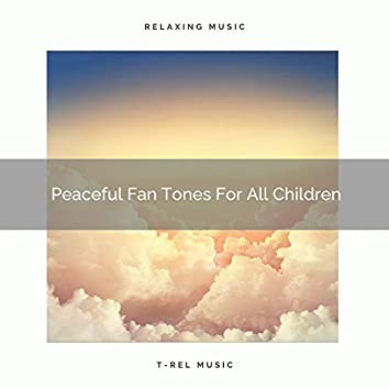 Peaceful Fan Tones For All Children