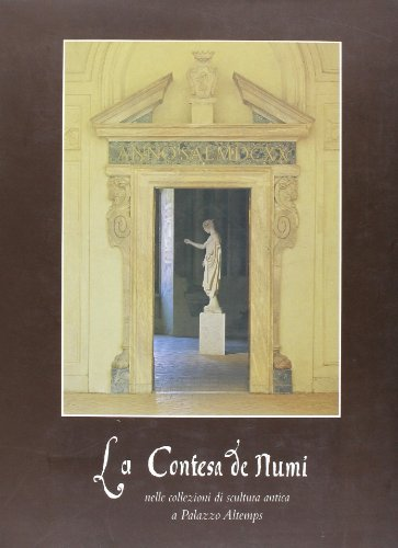 La contesa de\' numi nelle collezioni di scultura antica a palazzo Altemps (Studi di storia dell\'arte)
