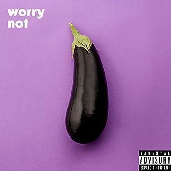 Worry Not