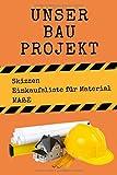 Unser Bauprojekt: Skizzen Ideen Buch - Heimwerker Geschenkidee - Notieren Sie Ihren Bauprojekte Ablaufplan - Egal ob für Carport, Hochbeet, Sitzecke, Fußweg, Gartenhaus