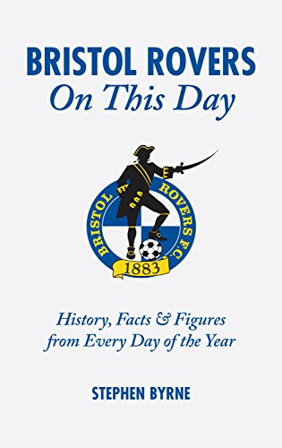 Bristol Rovers on This Day: History, Facts and Figures from Every Day of the Year
