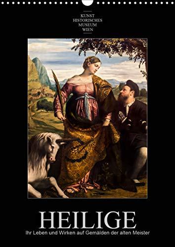 Heilige - Ihr Leben und Wirken auf Gemälden der alten Meister (Wandkalender 2021 DIN A3 hoch)
