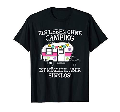 Ein Leben Ohne Camping Ist Möglich Aber Sinnlos Camper T-Shirt