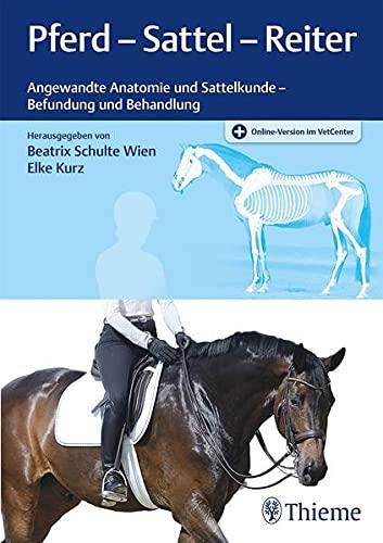 Pferd - Sattel - Reiter: Angewandte Anatomie und Sattelkunde - Befundung und Behandlung