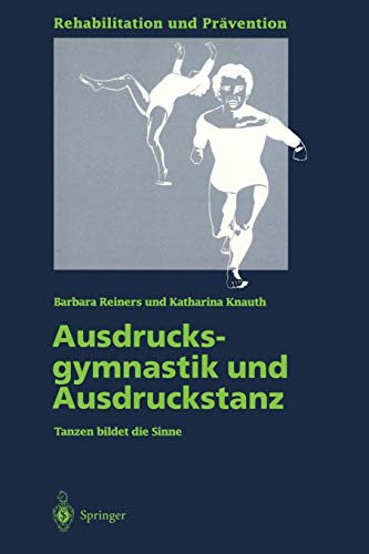 Ausdrucksgymnastik und Ausdruckstanz: Tanzen Bildet Die Sinne (Rehabilitation Und Prävention) (German Edition) (Rehabilitation und Prävention (33), Band 33)