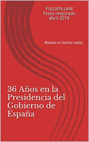 36 Años en la Presidencia del Gobierno de España: Basado en hechos reales